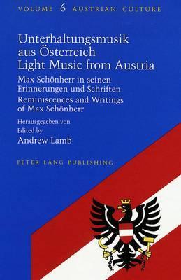 Unterhaltungsmusik Aus Oesterreich Light Music from Austria: Max Schoenherr in Seinen Erinnerungen Und Schriften Reminiscences and Writings of Max Schoenherr