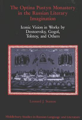 The Optina Pustyn Monastery in the Russian Literary Imagination: Iconic Vision in Works by Dostoevsky, Gogol, Tolstoy, and Others