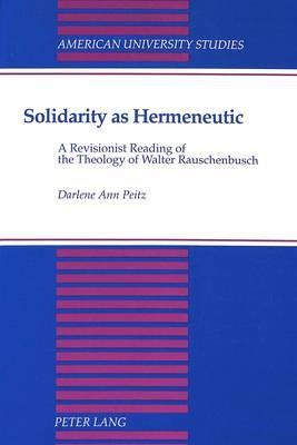 Solidarity as Hermeneutic: A Revisionist Reading of the Theology of Walter Rauschenbusch