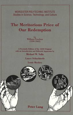 The Meritorious Price of Our Redemption by William Pynchon (1590 - 1662): A Facsimile Edition of the 1650 Original with an Introduction and Editorial Apparatus
