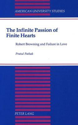The Infinite Passion of Finite Hearts: Robert Browning and Failure in Love