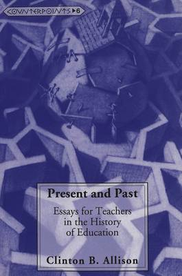 Present and Past: Essays for Teachers in the History of Education