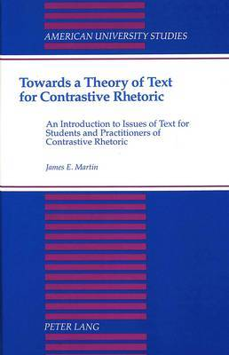 Towards a Theory of Text for Contrastive Rhetoric: An Introduction to Issues of Text for Students and Practitioners of Contrastive Rhetoric