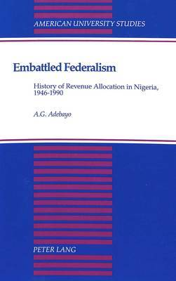 Embattled Federalism: History of Revenue Allocation in Nigeria, 1946-1990