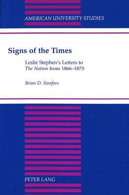 Signs of the Times: Leslie Stephen's Letters to The Nation from 1866-1873