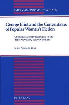 George Eliot and the Conventions of Popular Women's Fiction: A Serious Literary Response to the Silly Novels by Lady Novelists