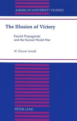The Illusion of Victory: Fascist Propaganda and the Second World War