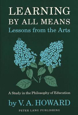 Learning by All Means: Lessons from the Arts: a Study in the Philosophy of Art