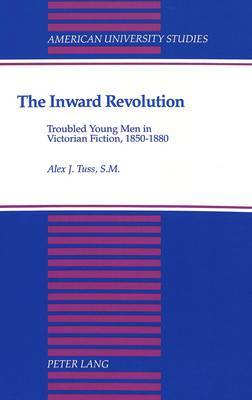 The Inward Revolution: Troubled Young Men in Victorian Fiction, 1850-1880