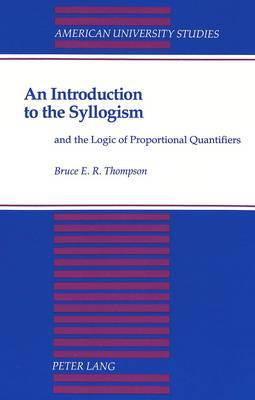 An Introduction to the Syllogism: and the Logic of Proportional Quantifiers