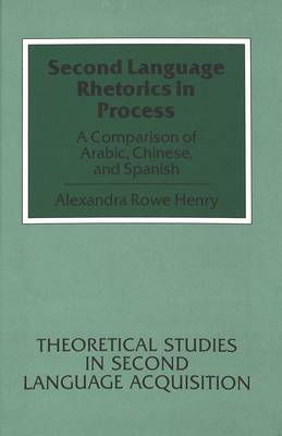Second Language Rhetorics in Process: A Comparison of Arabic, Chinese, and Spanish