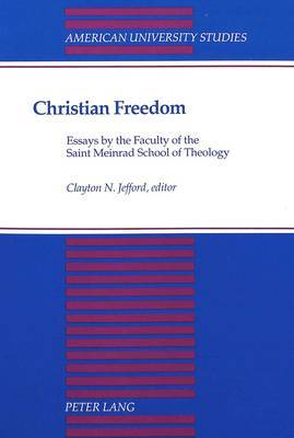 Christian Freedom: Essays by the Faculty of the Saint Meinrad School of Theology