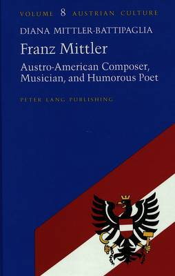 Franz Mittler: Austro-American Composer, Musician, and Humorous Poet