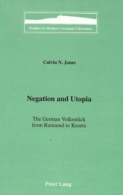 Negation and Utopia: The German Volksstueck from Raimund to Kroetz