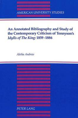 An Annotated Bibliography and Study of the Contemporary Criticism of Tennyson's Idylls of the King: 1859-1886
