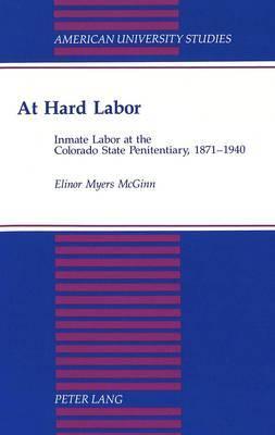 At Hard Labor: Inmate Labor at the Colorado State Penitentiary, 1871-1940
