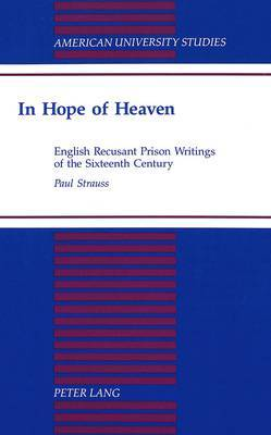 In Hope of Heaven: English Recusant Prison Writings of the Sixteenth Century