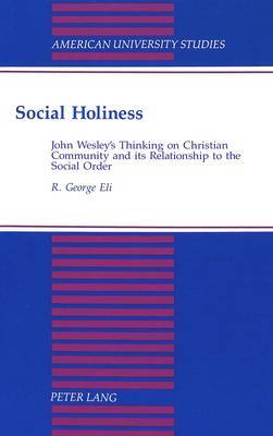 Social Holiness: John Wesley's Thinking on Christian Community and its Relationship to the Social Order