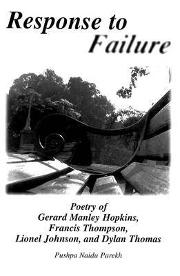 Response to Failure: Poetry of Gerard Manley Hopkins, Francis Thompson, Lionel Johnson, and Dylan Thomas