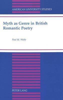 Myth as Genre in British Romantic Poetry