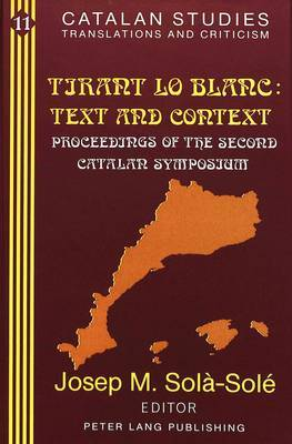 Tirant Lo Blanc: Text and Context: Proceedings of the Second Catalan Symposium (Volume in Memory of Pere Masdevall)
