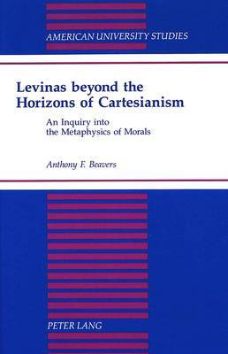 Levinas Beyond the Horizons of Cartesianism: An Inquiry into the Metaphysics of Morals