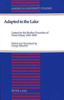 Adapted to the Lake: Letters by the Brother Founders of Notre Dame, 1841-1849