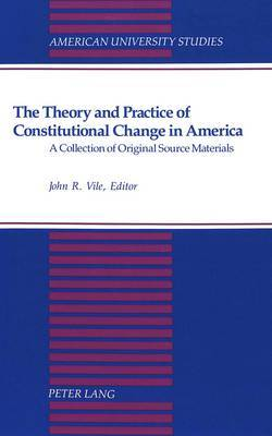 The Theory and Practice of Constitutional Change in America: A Collection of Original Source Materials