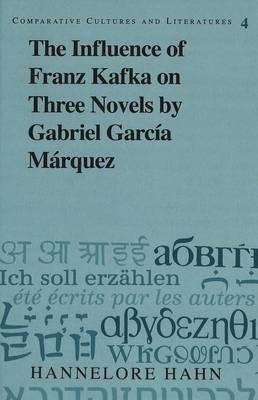 The Influence of Franz Kafka on Three Novels by Gabriel Garcia Marquez