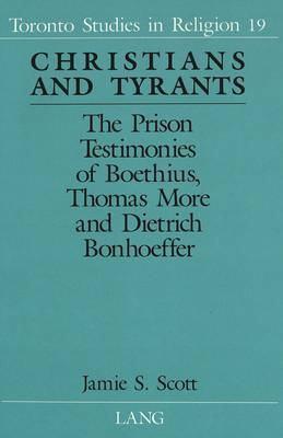 Christians and Tyrants: The Prison Testimonies of Boethius, Thomas More and Dietrich Bonhoeffer