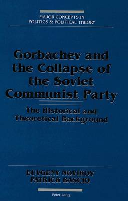 Gorbachev and the Collapse of the Soviet Communist Party: The Historical and Theoretical Background