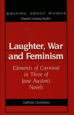 Laughter, War and Feminism: Elements of Carnival in Three of Jane Austen's Novels