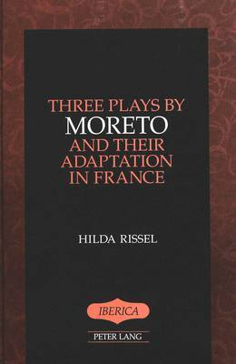 Three Plays by Moreto and Their Adaptation in France