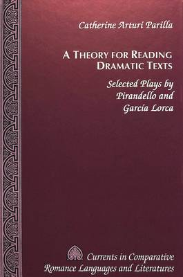 A Theory for Reading Dramatic Texts: Selected Plays by Pirandello and Garcia Lorca