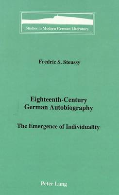 Eighteenth-Century German Autobiography: The Emergence of Individuality