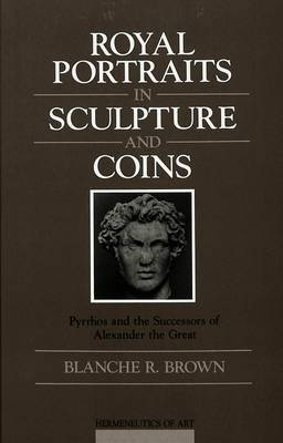 Royal Portraits in Sculpture and Coins: Pyrrhos and the Successors of Alexander the Great
