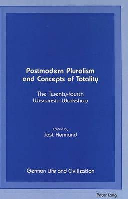 Postmodern Pluralism and Concepts of Totality: The Twenty-fourth Wisconsin Workshop