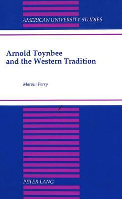 Arnold Toynbee and the Western Tradition: Foreword by William H. McNeill