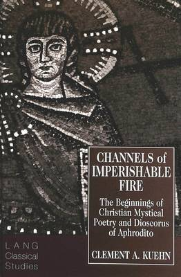 Channels of Imperishable Fire: The Beginnings of Christian Mystical Poetry and Dioscorus of Aphrodito