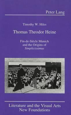 Thomas Theodor Heine: Fin-de-Siecle Munich and the Origins of Simplicissimus