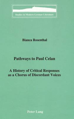 Pathways to Paul Celan: A History of Critical Responses as a Chorus of Discordant Voices