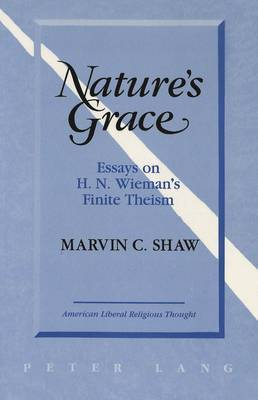 Nature's Grace: Essays on H.M. Wieman's Finite Theism
