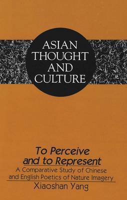 To Perceive and to Represent: A Comparative Study of Chinese and English Poetics of Nature Imagery