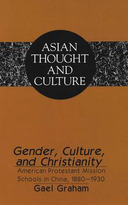 Gender, Culture, and Christianity: American Protestant Mission Schools in China 1880-1930