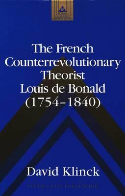 The French Counterrevolutionary Theorist Louis De Bonald (1754-1840)
