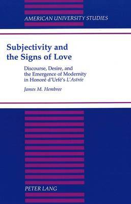 Subjectivity and the Signs of Love: Discourse, Desire and the Emergence of Modernity in H. D'urfe's L'astree
