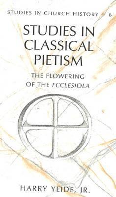 Studies in Classical Pietism: The Flowering of the Ecclesiola
