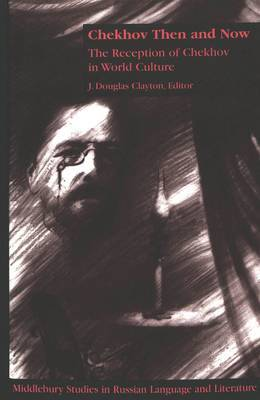 Chekhov Then and Now: The Reception of Chekhov in World Culture