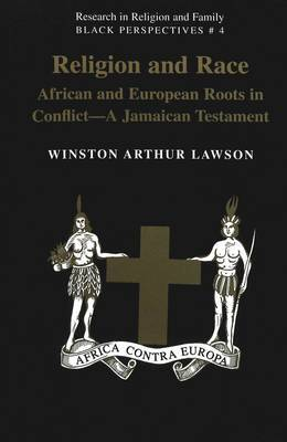 Religion And Race: African and European Roots in Conflict - A Jamaican Testament