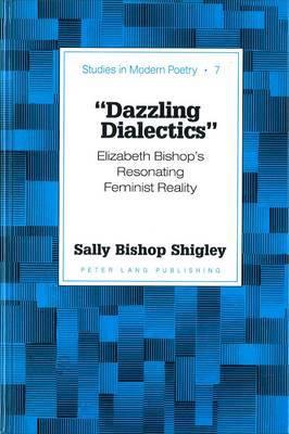 Dazzling Dialectics: Elizabeth Bishop's Resonating Feminist Reality